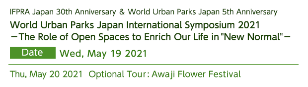 World Urban Parks Japan International Symposium 2021-The Role of Open Spaces to Enrich Our Life in New Normal-Wed, May 19 2021